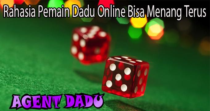 Rahasia Pemain Dadu Online Bisa Menang Terus