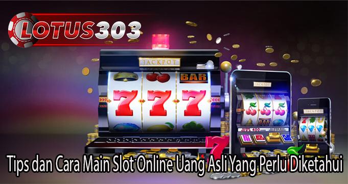 Tips dan Cara Main Slot Online Uang Asli Yang Perlu Diketahui